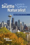The Seattle Street-Smart Naturalist: Field Notes from the City - David B. Williams
