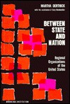 Between State And Nation; Regional Organizations Of The United States - Martha A. Derthick