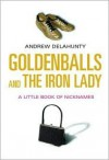 Goldenballs and the Iron Lady: A Little Book of Nicknames - Andrew Delahunty