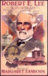 Robert E. Lee: A Portrait - Margaret Sanborn