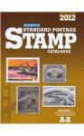 Scott 2012 Standard Postage Stamp Catalogue Volume 1: United States and Affiliated Territories-United Nations and Countries of the World A-B (Scott ... Vol.1: U.S., Countries of the World A-B) - James E. Kloetzel