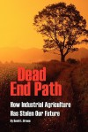 DEAD END PATH: How Industrial Agriculture Has Stolen Our Future - David L. Brown