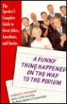 A Funny Thing Happened on the Way to the Podium : The Speaker's Complete Guide to Great Jokes, Anecdotes, and Stories - Herbert V. Prochnow