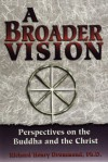 A Broader Vision: Perspectives on the Buddha and the Christ - Richard Henry Drummond, Kenneth M. Skidmore