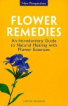 Flower Remedies: Introductory Guide to Natural Healing W/ Flower Essences - Chrissie Wildwood