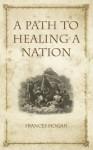 A Path to Healing a Nation - Frances Hogan