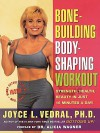 Bone Building Body Shaping Workout: Strength Health Beauty In Just 16 Minutes A Day - Joyce L. Vedral