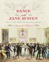 A Dance with Jane Austen: How a Novelist and Her Characters Went to the Ball - Susannah Fullerton, Deirdre Le Faye