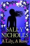A Lily, A Rose - Sally Nicholls