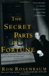 The Secret Parts of Fortune: Three Decades of Intense Investigations and Edgy Enthusiasms - Ron Rosenbaum