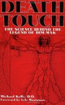 Death Touch: The Science Behind The Legend Of Dim-Mak - Michael Kelly