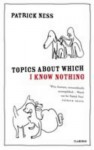 Topics About Which I Know Nothing - Patrick Ness