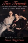 Two Friends and Other 19th-century American Lesbian Stories: by American Women Writers - Susan Koppelman, Sarah Orne Jewett, Elizabeth Stuart Phelps, Constance Fenimore Woolson, Octave Thanet, Mary E. Wilkins Freeman, Kate Chopin, Various