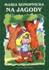 Na jagody - Maria Konopnicka
