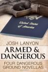 Armed and Dangerous: Four Dangerous Ground Novellas, Volume 1 - Josh Lanyon