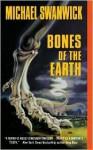 Bones of the Earth - Michael Swanwick
