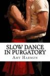 Slow Dance in Purgatory - Amy Harmon