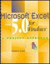 Applying Microsoft Excel 5.0 for Windows: A Project Approach - Carol M. Cram