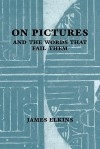 On Pictures and the Words That Fail Them - James Elkins