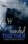 Banded Together (Rebel Walking #2.5) - Hilary Storm