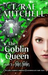 The Goblin Queen - Part 3 of Fate's Fables: One Girl's Journey Through 8 Unfortunate Fairy Tales - T. Rae Mitchell