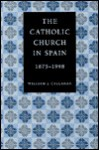 The Catholic Church In Spain, 1875 1998 - William James Callahan