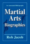 Martial Arts Biographies: An Annotated Bibliography - Rob Jacob