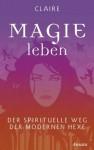 Magie leben: Der spirituelle Weg der modernen Hexe (German Edition) - Claire