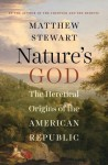 Nature's God: The Heretical Origins of the American Republic - Matthew Stewart