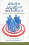 Activating Leadership In The Small Church: Clergy And Laity Working Together - Steven E. Burt