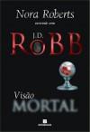 Visão Mortal (Série Mortal #19) - J.D. Robb