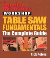 Popular Mechanics Workshop: Table Saw Fundamentals: The Complete Guide - Rick Peters