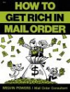 How To Get Rich In Mail Order - Melvin Powers