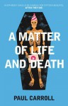 A Matter of Life and Death. by Paul Carroll - Paul Carroll