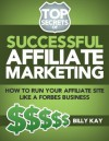 The Basics of Affiliate Success: Running a Business (Top Secrets of Successful Affiliate Marketing) - Billy Kay, Liz Fogg