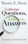 Lutheran Questions, Lutheran Answers: Exploring Christian Faith - Martin E. Marty