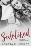 Sidelined - Kendra C. Highley