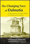 The Changing Face Of Dalmatia: Archaeological Studies In A Mediterranean Landscape - John Chapman
