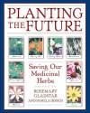 Planting the Future: Saving Our Medicinal Herbs - Rosemary Gladstar, Pamela Hirsch