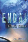 Endai: Divided World - J.A. Johnson