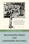 Mechanizing Minds and Humanizing Machines: The Inevitable Android - Jack H. Presbury