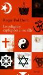 Les Religions expliquées à ma fille (Expliqué à ...) (French Edition) - Roger-Pol Droit