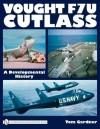 Vought F7u Cutlass: A Developmental History - Tom Gardner