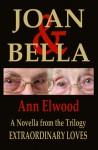 Joan & Bella: Extraordinary Loves - Ann Elwood