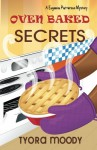 Oven Baked Secrets (Eugeena Patterson Mysteries) (Volume 2) - Tyora Moody
