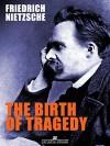 The Birth of Tragedy - Friedrich Nietzsche