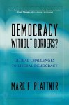 Democracy without Borders? Global Challenges to Liberal Democracy - Marc F. Plattner