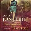 Die fremde Tochter - Anja Jonuleit, Nadine Heidenreich, RADIOROPA Hörbuch