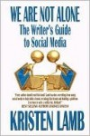 We Are Not Alone: The Writer's Guide to Social Media - Kristen Lamb