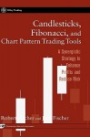 Candlesticks, Fibonacci, and Chart Pattern Trading Tools: A Synergistic Strategy to Enhance Profits and Reduce Risk - Robert Fischer, Jens Fischer
